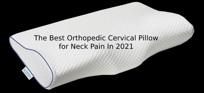 The Best Orthopedic Cervical Pillow for Neck Pain In 2021