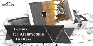5 features for architectural drafters